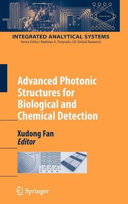 Advanced Photonic Structures for Biological and Chemical Detection - Integrated Analytical Systems (Hardback)
