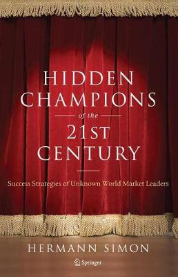 Hidden Champions of the Twenty-First Century: The Success Strategies of Unknown World Market Leaders (Paperback)