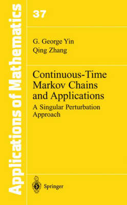 Continuous-Time Markov Chains and Applications: A Singular Perturbation Approach - Stochastic Modelling and Applied Probability v.37 (Hardback)