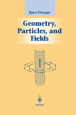 Geometry, Particles, and Fields - Graduate Texts in Contemporary Physics (Hardback)