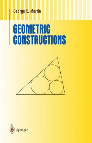 Geometric Constructions - Undergraduate Texts in Mathematics (Hardback)