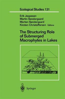 The Structuring Role of Submerged Macrophytes in Lakes - Ecological Studies 131 (Hardback)