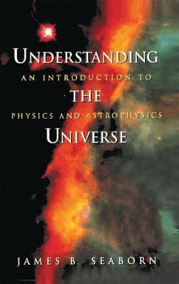 Understanding the Universe: An Introduction to Physics and Astrophysics (Hardback)