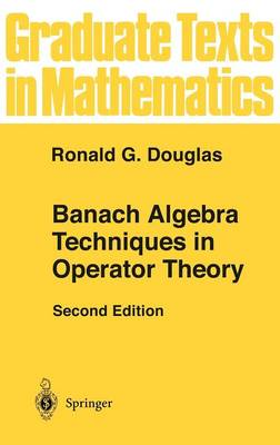 Banach Algebra Techniques in Operator Theory - Graduate Texts in Mathematics 179 (Paperback)