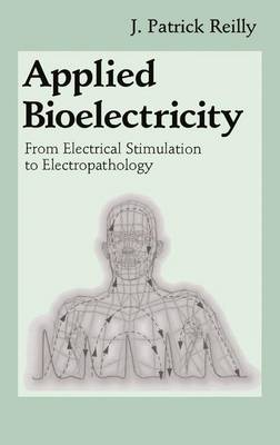 Applied Bioelectricity: From Electrical Stimulation to Electropathology (Hardback)