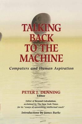 Talking Back to the Machine: Computers and Human Aspiration (Hardback)