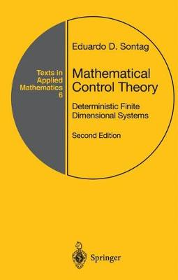 Mathematical Control Theory: Deterministic Finite Dimensional Systems - Texts in Applied Mathematics 6 (Hardback)