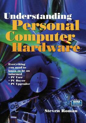 Understanding Personal Computer Hardware: Everything you need to know to be an informed * PC User * PC Buyer * PC Upgrader (Paperback)