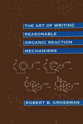 The Art of Writing Reasonable Organic Reaction Mechanisms (Hardback)