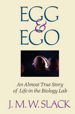 Egg & Ego: An Almost True Story of Life in the Biology Lab (Hardback)