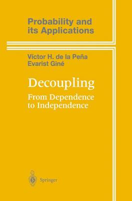 Decoupling: From Dependence to Independence - Probability and Its Applications (Hardback)