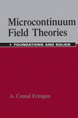 Microcontinuum Field Theories: Microcontinuum Field Theories Foundations and Solids v. 1 (Hardback)