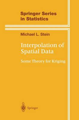 Interpolation of Spatial Data: Some Theory for Kriging - Springer Series in Statistics (Hardback)