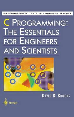 C Programming: The Essentials for Engineers and Scientists - Undergraduate Texts in Computer Science (Hardback)