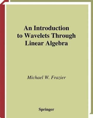 An Introduction to Wavelets Through Linear Algebra - Undergraduate Texts in Mathematics (Hardback)