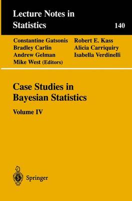 Case Studies in Bayesian Statistics: Volume IV - Lecture Notes in Statistics 140 (Paperback)
