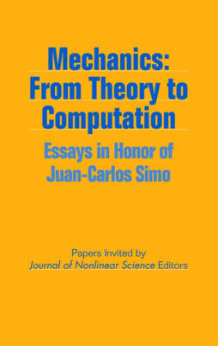 Mechanics - From Theory to Computation: Essays in Honor of Juan-Carlos Simo (Hardback)