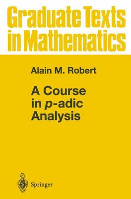 A Course in p-adic Analysis - Graduate Texts in Mathematics 198 (Hardback)