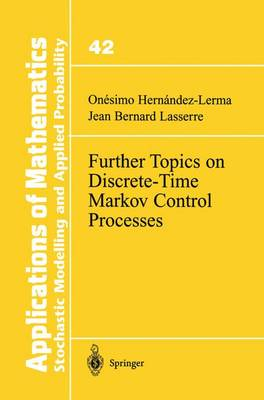 Further Topics on Discrete-Time Markov Control Processes - Stochastic Modelling and Applied Probability 42 (Hardback)