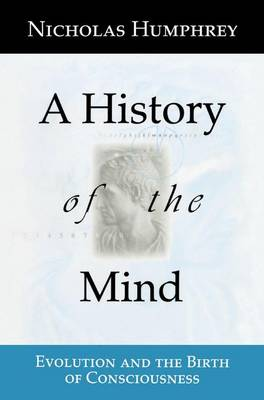 A History of the Mind: Evolution and the Birth of Consciousness (Paperback)