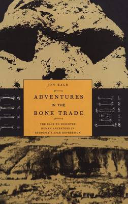 Adventures in the Bone Trade: The Race to Discover Human Ancestors in Ethiopia's Afar Depression (Hardback)