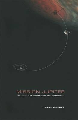 Mission Jupiter: The Spectacular Journey of the Galileo Spacecraft (Hardback)