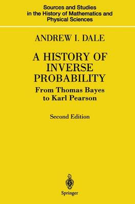 A History of Inverse Probability: From Thomas Bayes to Karl Pearson - Sources and Studies in the History of Mathematics and Physical Sciences (Hardback)