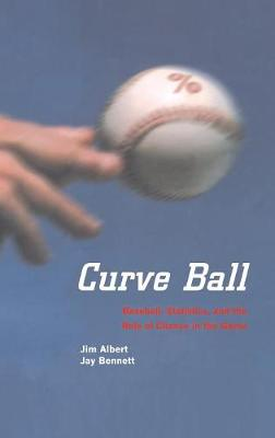 Curve Ball: Baseball, Statistics, and the Role of Chance in the Game (Hardback)