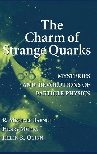 The Charm of Strange Quarks: Mysteries and Revolutions of Particle Physics (Hardback)