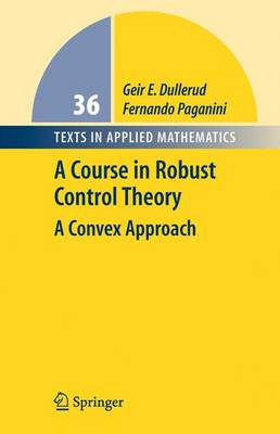 A Course in Robust Control Theory: A Convex Approach - Texts in Applied Mathematics 36 (Hardback)