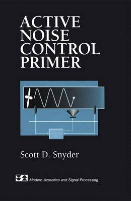 Active Noise Control Primer - Modern Acoustics and Signal Processing (Hardback)