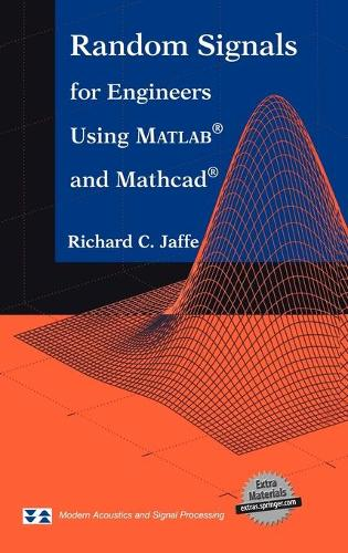 Random Signals for Engineers Using MATLAB (R) and Mathcad (R) - Modern Acoustics and Signal Processing (Hardback)