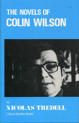 The Novels of Colin Wilson (Critical Studies Series) (Hardback)