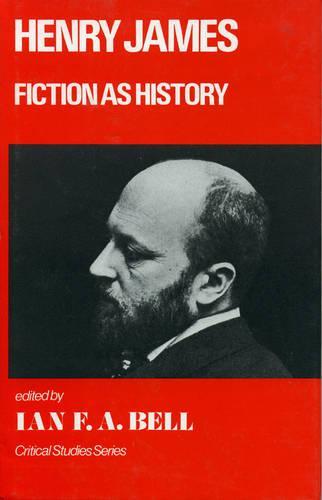 Henry James: Fiction as History (Hardback)