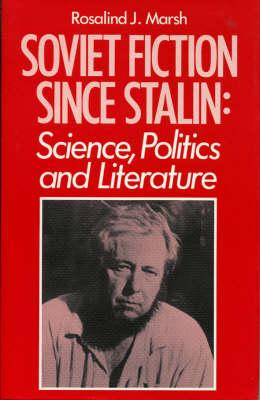 Soviet Fiction Since Stalin: Science, Politics & Literature (Hardback)
