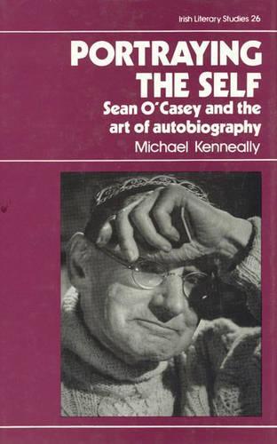 Portraying the Self: Sean O'Casey and the Art of Autobiography - Irish Literacy Studies Series 26 (Hardback)