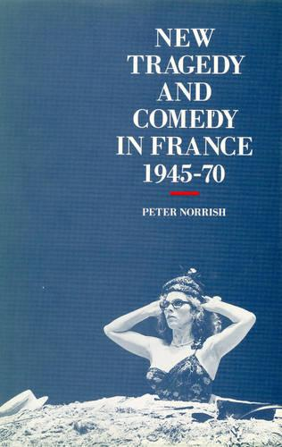 New Tragedy and Comedy in France, 1945-1970 (Hardback)