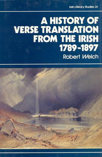 The History of Verse Translation from the Irish 1789-1897 - Irish Literacy Studies Series 24 (Hardback)