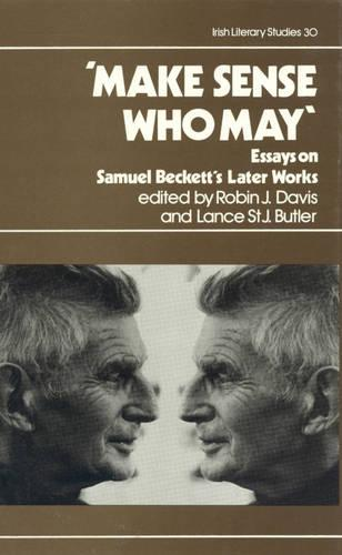 Make Sense Who May: Essays on Samuel Beckett's Later Works - Irish Literacy Studies Series 30 (Hardback)