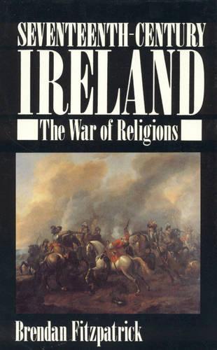 Seventeenth-century Ireland: The War of Religions (Hardback)