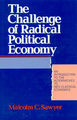 The Challenge of Radical Political Economy: An Introduction to the Alternatives to Neo-Classical Economics (Hardback)