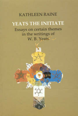 Yeats the Initiate: Essays on Certain Themes in the Work of W.B. Yeats (Hardback)