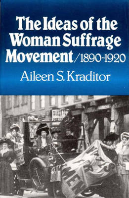 The Ideas of the Woman Suffrage Movement: 1890-1920 (Paperback)