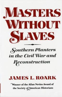 Masters without Slaves: Southern Planters in the Civil War and Reconstruction (Paperback)