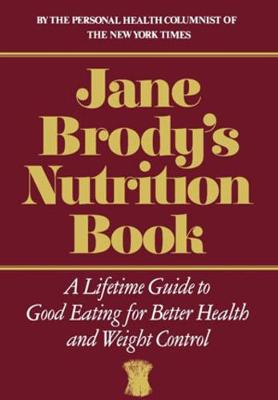 Jane Brody's Nutrition Book: A Lifetime Guide to Good Eating for Better Health and Weight Control (Hardback)