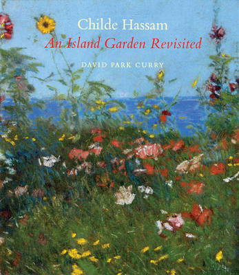 Childe Hassam: An Island Garden Revisited (Hardback)