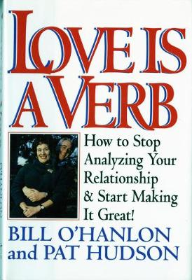 Love is a Verb: How to Stop Analyzing Your Relationship and Start Making it Great! (Hardback)