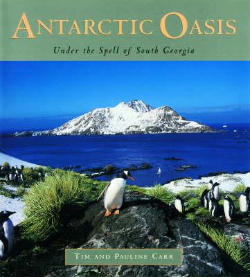 Antarctic Oasis: Under the Spell of South Georgia (Hardback)