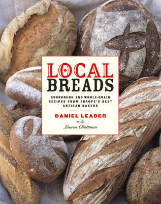 Local Breads: Sourdough and Whole-Grain Recipes from Europe's Best Artisan Bakers (Hardback)