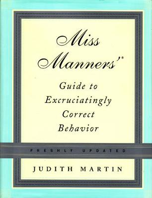 Miss Manners' Guide to Excruciatingly Correct Behavior (Hardback)